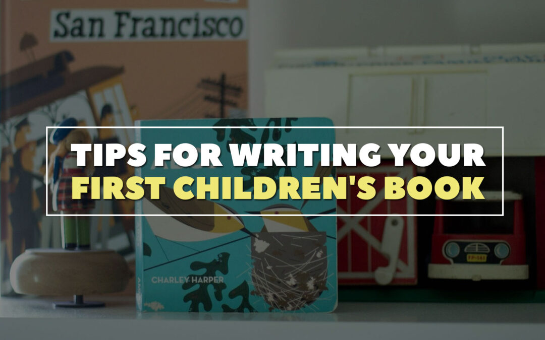 Tips for Writing Your First Children's Book